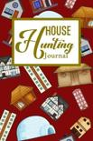 House Hunting Journal: House Hunting Journal Realtor First Time New Buying Buyer Purchasing Home