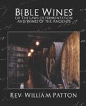 Rev William Patton - Bible Wines or the Laws of Fermentation and Wines of the Ancients