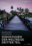 Backpacker unterwegs: Südostasien - Der Weltreise dritter Teil: Thailand, Laos, China, Vietnam, Kambodscha und Myanmar