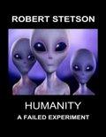 Humanity, a Failed Experiment