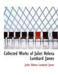 Collected Works of Juliet Helena Lumbard James