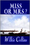 Miss or Mrs.? by Wilkie Collins, Fiction, Classics, Short Stories