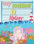 My Name is Kelsey: Personalized Primary Tracing Book / Learning How to Write Their Name / Practice Paper Designed for Kids in Preschool a