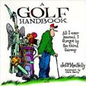 A Golf Handbook: All I Ever Learned I Forgot By The Third Fairway