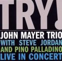 Try! - The John Mayer Trio Live