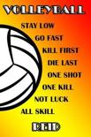 Volleyball Stay Low Go Fast Kill First Die Last One Shot One Kill Not Luck All Skill Reid