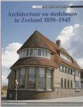 Architectuur en stedebouw in Zeeland 1850-1945