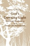 God's Dawning Light; Spiritual Awakening in a Dusty Old Farmhouse
