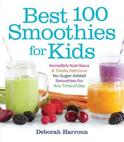Deborah Harroun - Best 100 Smoothies for Kids
