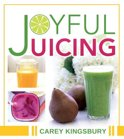 Joyful Juicing - Carey Kingsbury