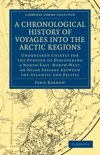 A Chronological History of Voyages into the Arctic Regions