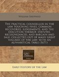 The Practical Counsellor in the Law Touching Fines, Common Recoveries, Judgements, and the Execution Thereof, Statutes, Recognizances, and Bargain and Sale