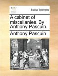 A Cabinet of Miscellanies. by Anthony Pasquin