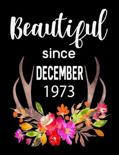 Beautiful Since December 1973: Journal Composition Notebook 7.44'' x 9.69'' 100 pages 50 sheets