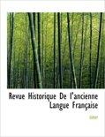 Revue Historique de I'ancienne Langue Fran Aise