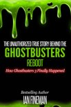 The Unauthorized True Story Behind The Ghostbusters Reboot