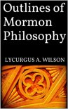 Outlines of Mormon Philosophy