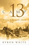 Camp 13: Working in the Lumber Woods