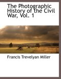 The Photographic History of the Civil War, Vol. 1