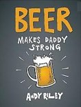 Andy Riley - Beer Makes Daddy Strong