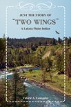 "Just the Story of ""Two Wings"" A Lakota Plains Indian"