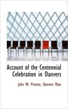 Account of the Centennial Celebration in Danvers