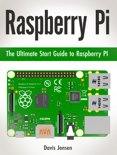Raspberry Pi: The Ultimate Start Guide to Raspberry Pi