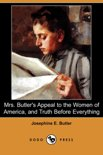 Mrs. Butler's Appeal to the Women of America, and Truth Before Everything (Dodo Press)