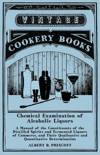 Albert B Prescott - Chemical Examination of Alcoholic Liquors - A Manual of the Constituents of the Distilled Spirits and Fermented Liquors of Commerce, and Their Qualitative and Quantitative Determination