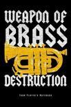 Weapon Of Brass Destruction: Tubaspieler Notizbuch Tuba Instrument Planer Tagebuch Schreibheft (Punktraster / Dot Grid, 120 Seiten, 15,2 x 22.9 cm,