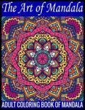 The Art Of Mandala Adult Coloring Book Of Mandala: 140Page with one side s mandalas illustration Adult Coloring Book Mandala Images Stress Management