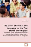 The Effect of Format and Language on the Test Scores of Bilinguals - Are the Test Scores Obtained by Bilinguals Comparable to the Test Scores of U.S. Students for Whom the Tests Are Designed?