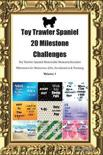 Toy Trawler Spaniel 20 Milestone Challenges Toy Trawler Spaniel Memorable Moments.Includes Milestones for Memories, Gifts, Socialization & Training Volume 1