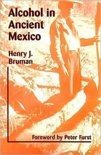 Henry J Bruman - Alcohol in Ancient Mexico