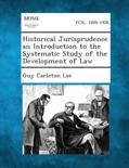 Historical Jurisprudence an Introduction to the Systematic Study of the Development of Law