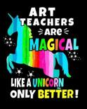 Art Teachers Are Magical Like a Unicorn Only Better