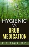 True Healing Art or Hygienic vs. Drug Medication