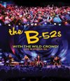 B 52's - With The Wild Crowd!
