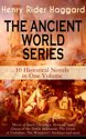 THE ANCIENT WORLD SERIES - 10 Historical Novels in One Volume: Moon of Israel, Cleopatra, Morning Star, Queen of the Dawn, Belshazzar, The Doom of Zimbabwe, The Wanderer's Necklace and more