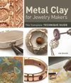 Metal Clay for Jewelry Makers