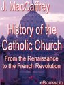 History of the Catholic Church, From the Renaissance to the French Revolution