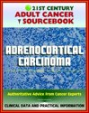 21st Century Adult Cancer Sourcebook: Adrenocortical Carcinoma, Cancer of the Adrenal Cortex - Clinical Data for Patients, Families, and Physicians