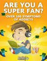 Are You A Super Fan? - Over 100 Symptoms of Minecraft Addicts: (An Unofficial Minecraft Book)