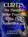 Curtis, the Haunted Water Fountain, & the Pink Apparition (Revised)