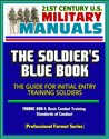 21st Century U.S. Military Manuals: The Soldier's Blue Book - The Guide for Initial Entry Training Soldiers, TRADOC 600-4, Basic Combat Training, Standards of Conduct (Professional Format Series)