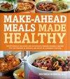 Mega-Healthy, Mighty-Delicious, Make-Ahead Meals