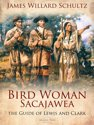 Bird Woman (Sacajawea) the Guide of Lewis and Clark