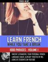 Learn French while you take a break - 1000 Phrases - Volume 1
