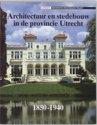 Architectuur en stedebouw 1850-1940 6 - Architectuur en stedebouw in de provincie Utrecht, 1850-1940