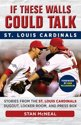 If These Walls Could Talk -- St. Louis Cardinals